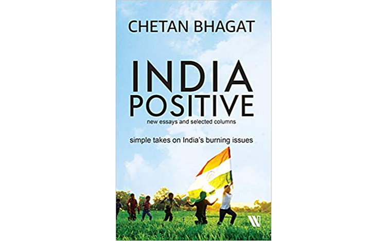 Book Review: 'India Positive: New Essays & Selected Columns – Simple Takes on India's Burning Issues' By Chetan Bhagat (ISBN 9781542044165)