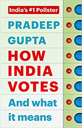 'How India Votes And What It Means' by Pradeep Gupta