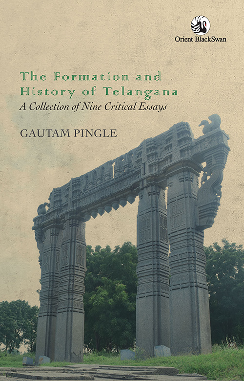 'The Formation and History of Telangana: A Collection of Nine Critical Essays' by Gautam Pingle