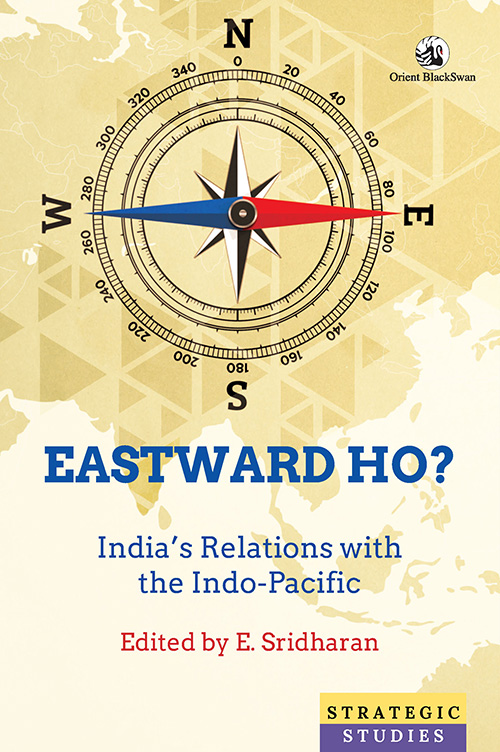 'Eastward Ho? India's Relations with the Indo-Pacific' by E. Sridharan
